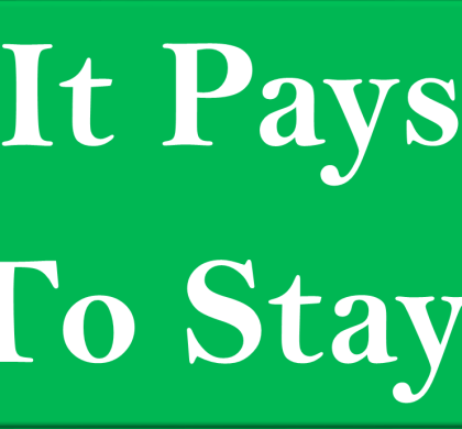It Pays to Stay!