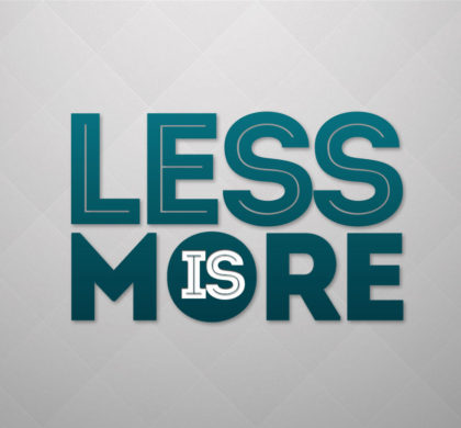 When Less Is More…